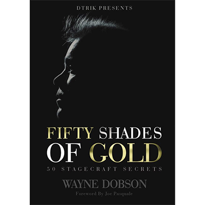50 SHADES OF GOLD - 50 Stagecraft Secrets by Wayne Dobson - Book